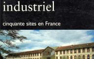 Patrimoine industriel, cinquante sites en France.	Editions du patrimoine, 1997.