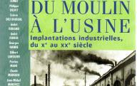 Du moulin à l'usine, Implantations industrielles du Xe au XXe siècle.	Editions Privat,  2005.